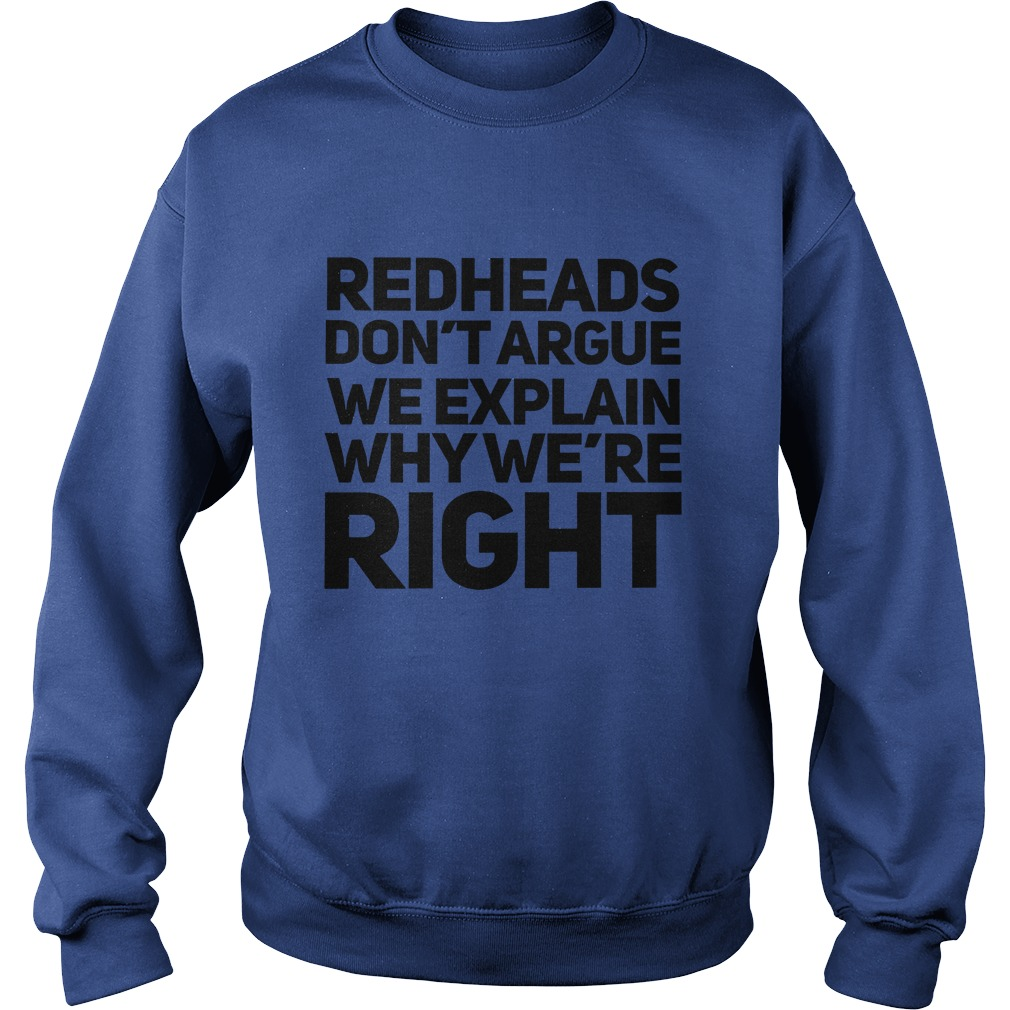 Redheads don't argue we explain why we're right shirt sweat shirt