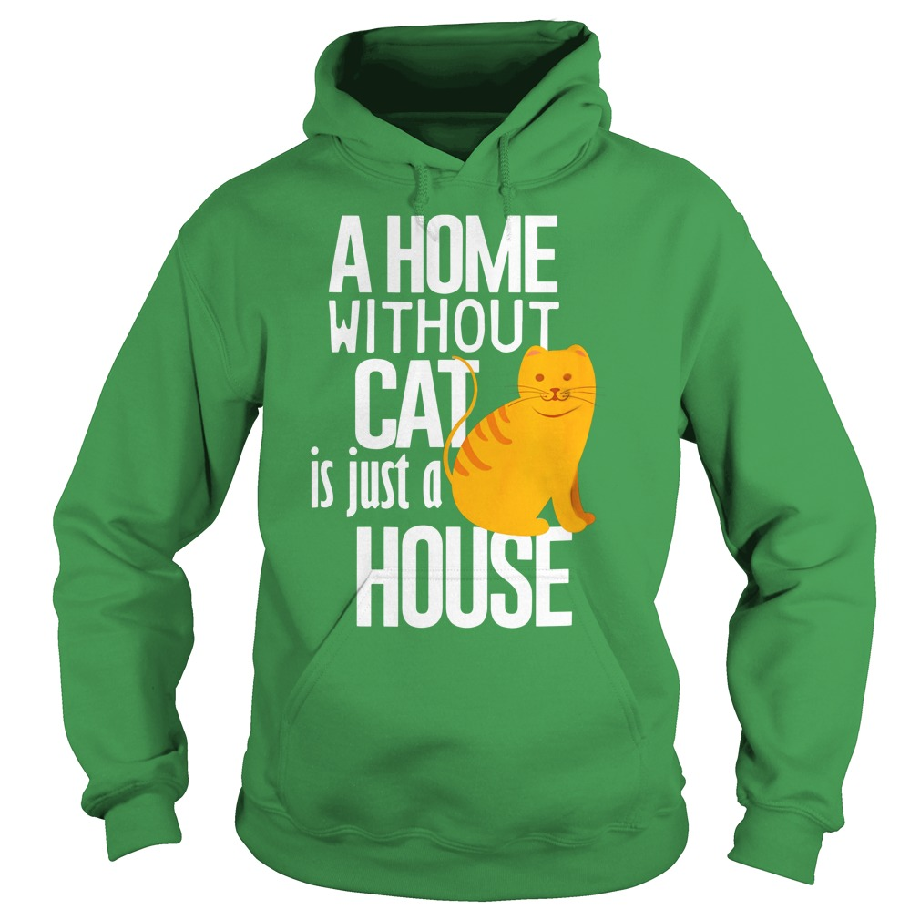 A Home without Cat is just a House shirt hoodie