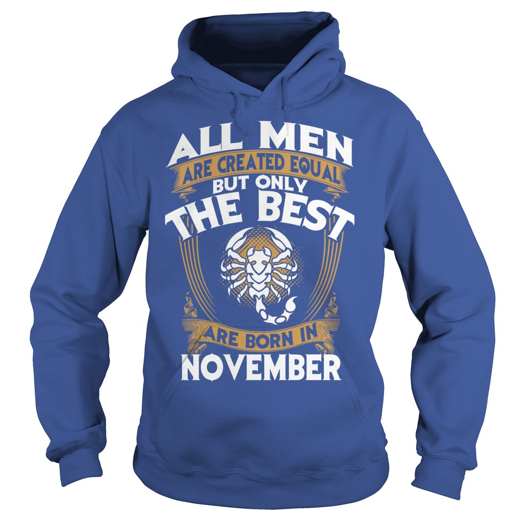 All men are created equal but only the best are born in november scorpio shirt hoodie