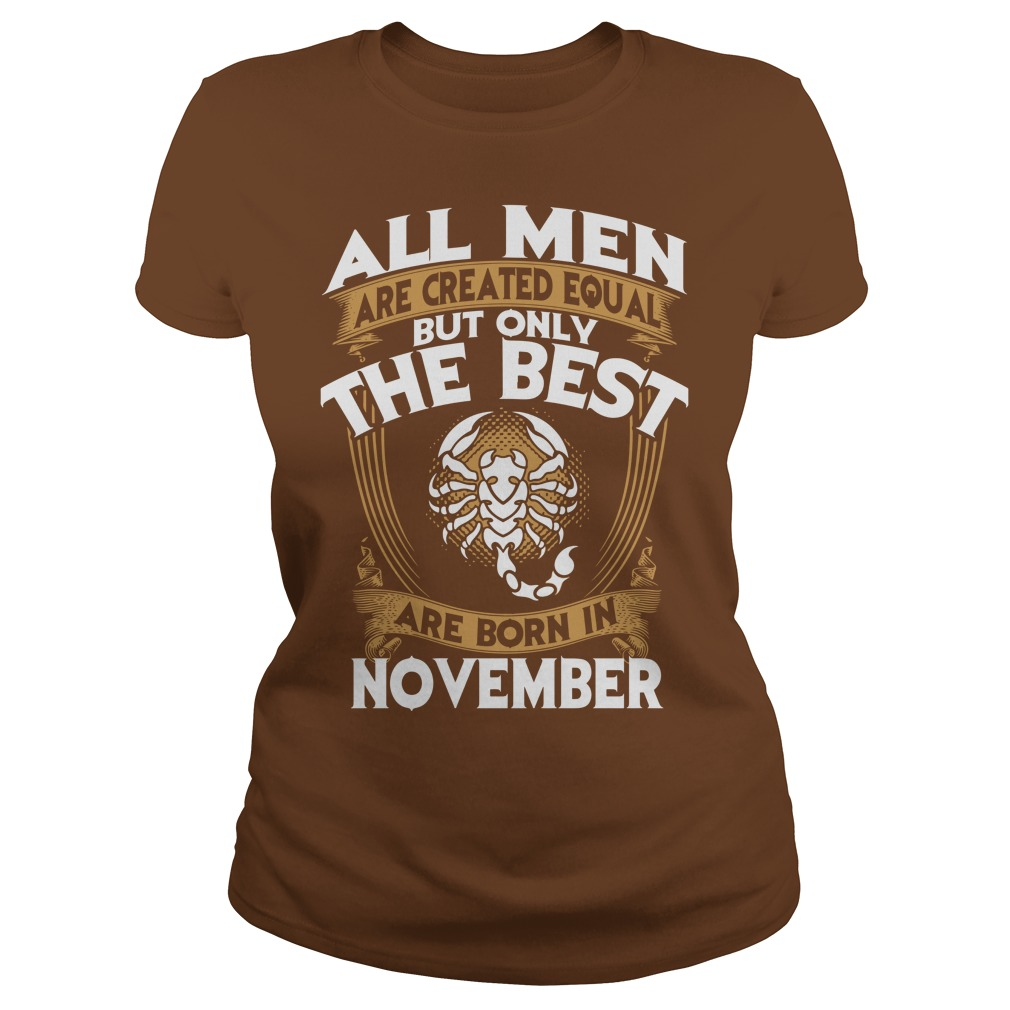 All men are created equal but only the best are born in november scorpio shirt lady tee