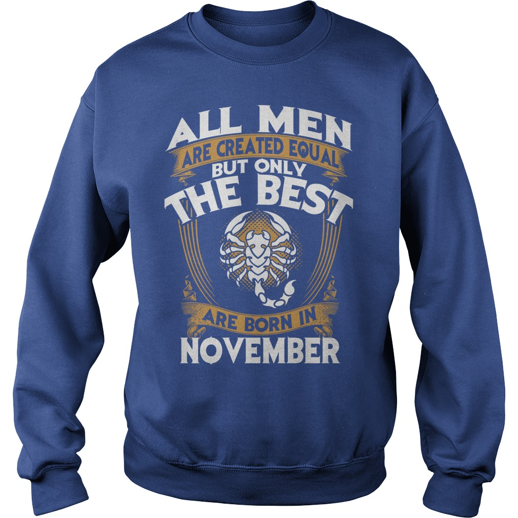 All men are created equal but only the best are born in november scorpio shirt sweat shirt