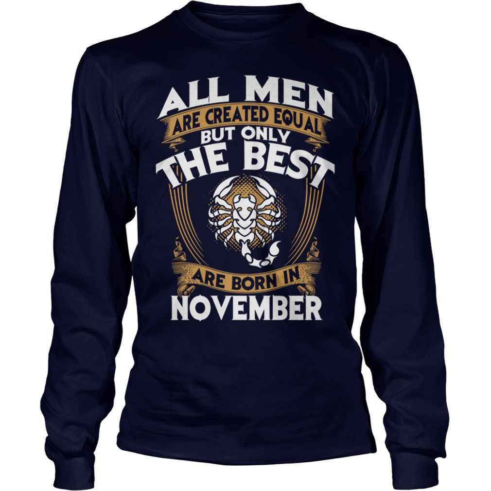 All men are created equal but only the best are born in november scorpio shirt unisex longsleeve tee