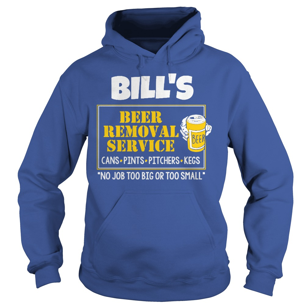Bill's Beer Removal Service shirt hoodie