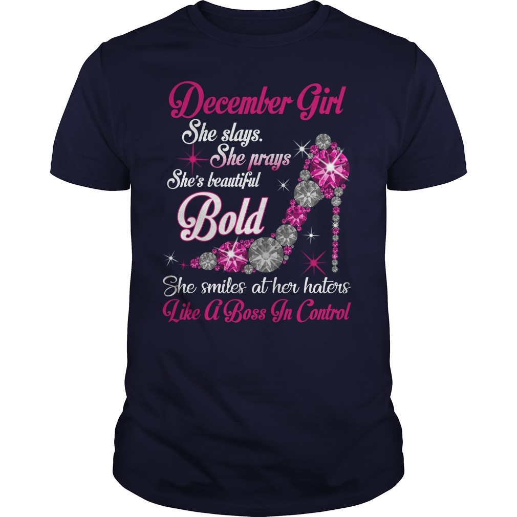 December girl She plays, she prays, she's beautiful, she's bold, she smiles at her haters shirt guy tee