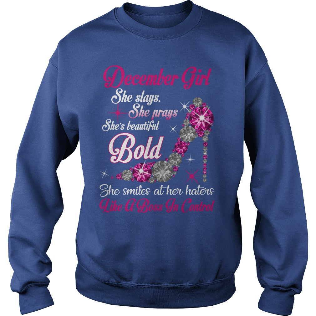 December girl She plays, she prays, she's beautiful, she's bold, she smiles at her haters shirt sweat shirt