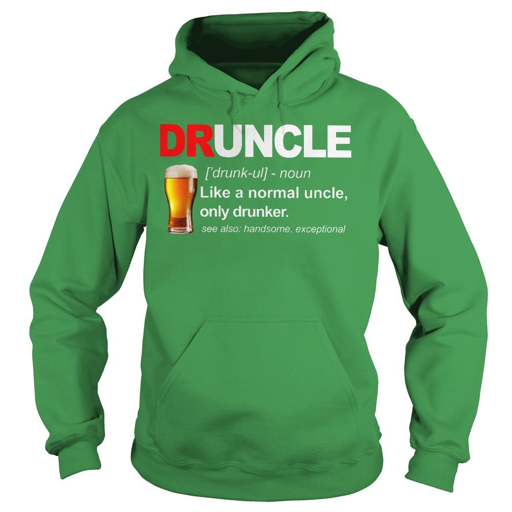 Define Druncle like a normal uncle only drunker shirt hoodie
