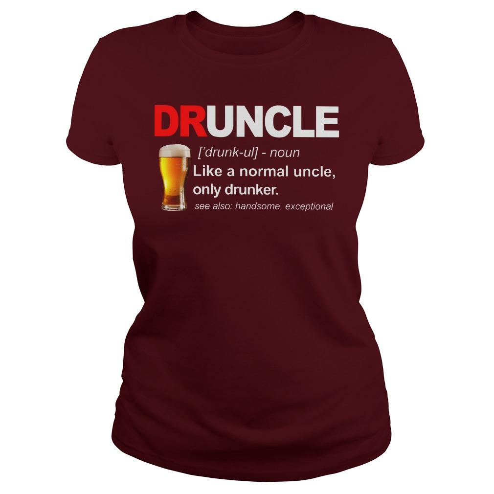 Define Druncle like a normal uncle only drunker shirt lady tee