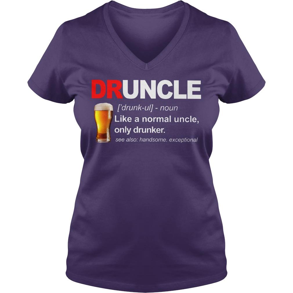 Define Druncle like a normal uncle only drunker shirt lady v-neck