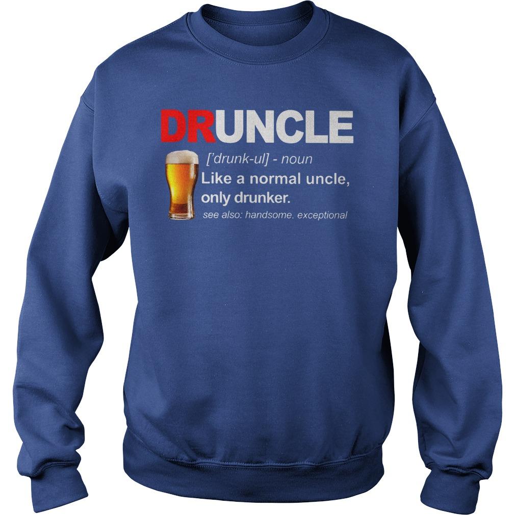 Define Druncle like a normal uncle only drunker shirt sweat shirt