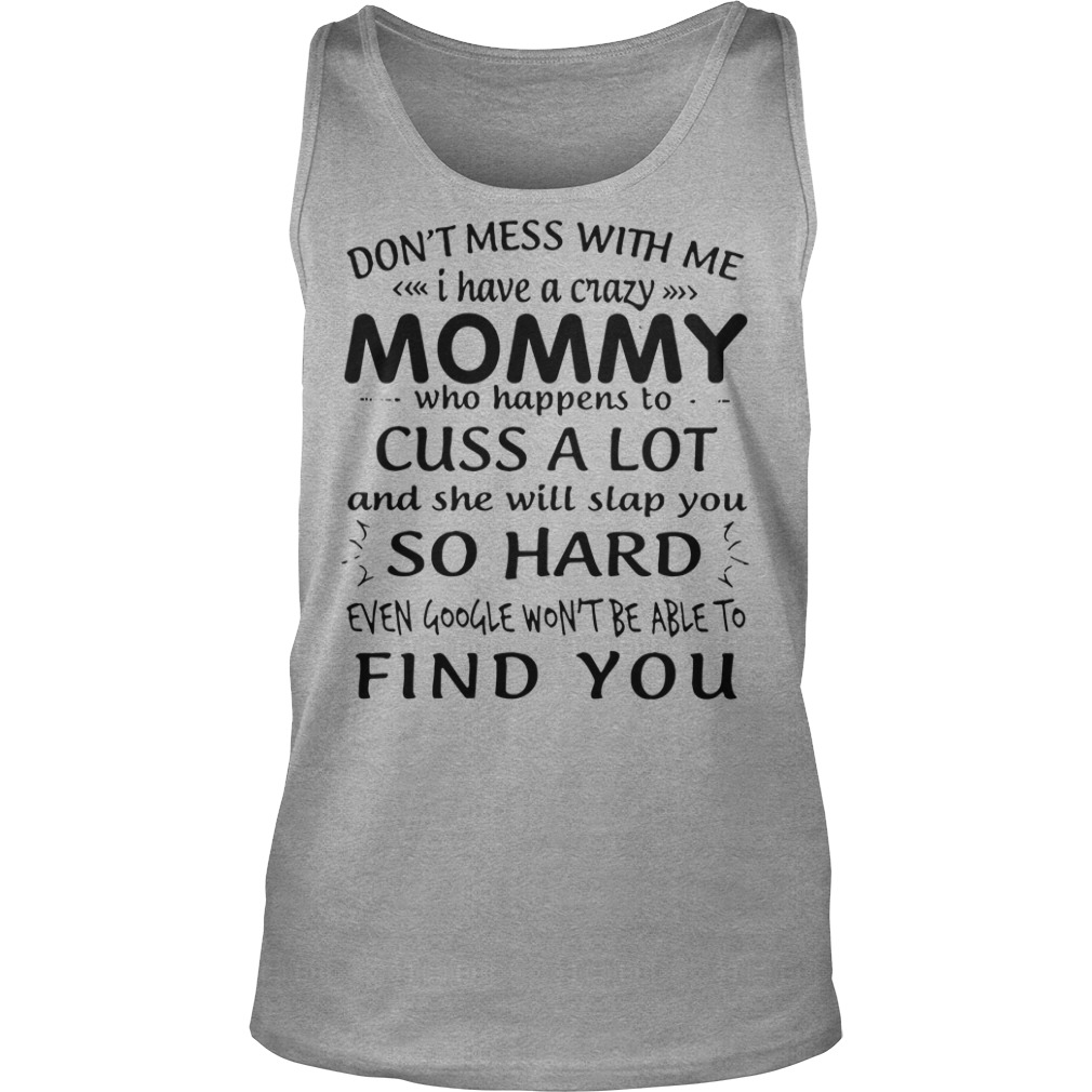 Don't mess with me I have a crazy mommy who happens to cuss a lot shirt unisex tank top