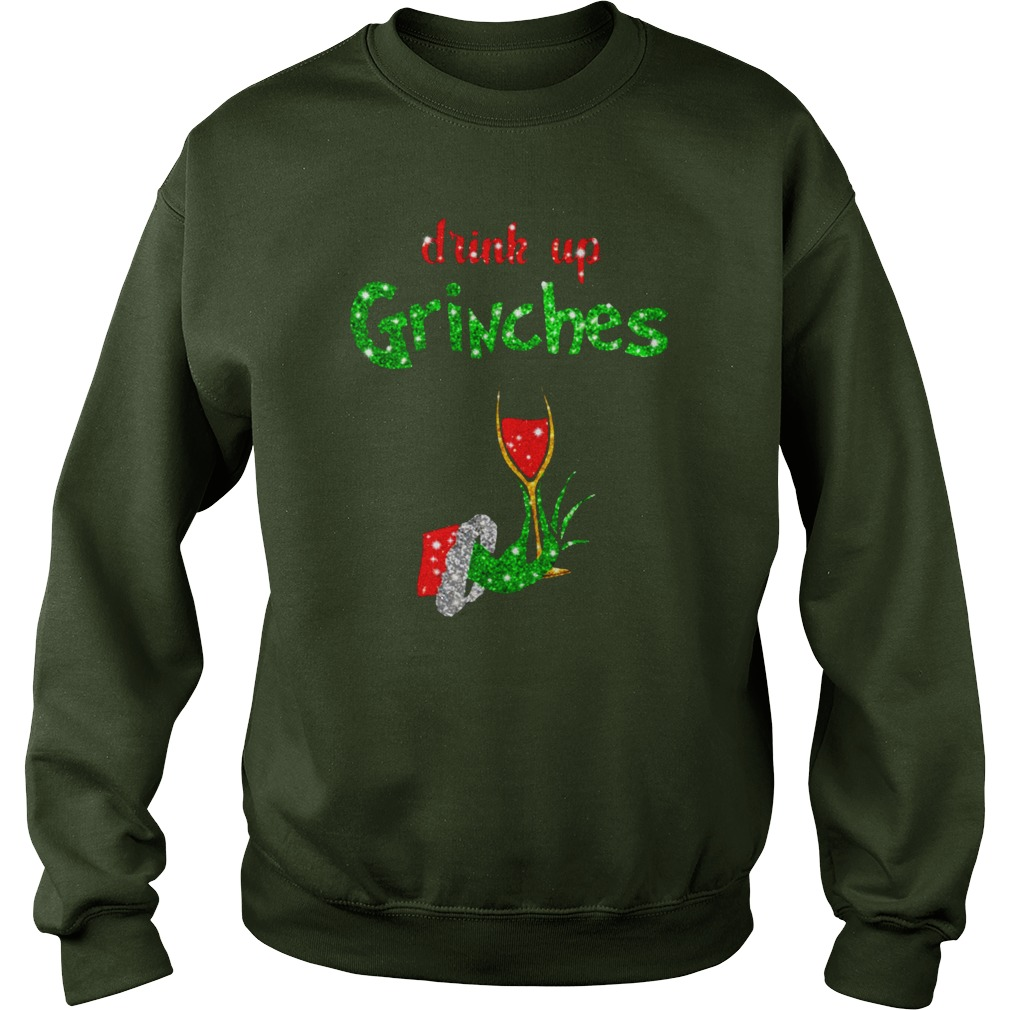 Drink Up Grinches Holds Wine Glass Glitter shirt sweat shirt