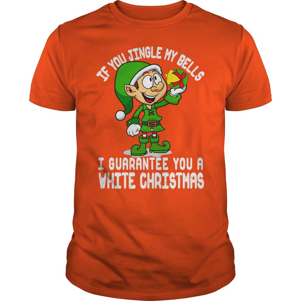 Elfin If you jingle my bells I guarantee you a white christmas shirt guy tee