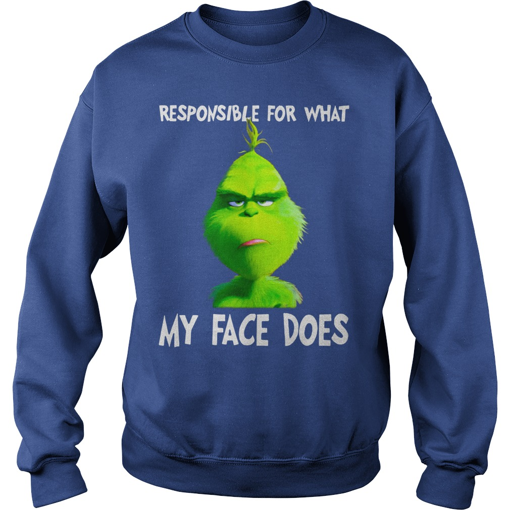 Grinch I can't be held responsible for what my face does when you talk shirt sweat shirt