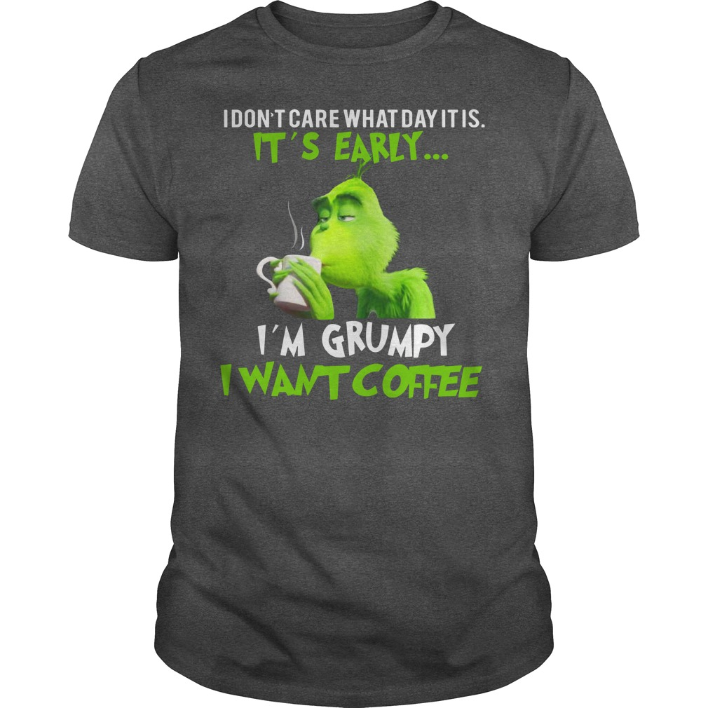 Grinch I don't care what day it is it's early I'm grumpy I want coffee shirt guy tee
