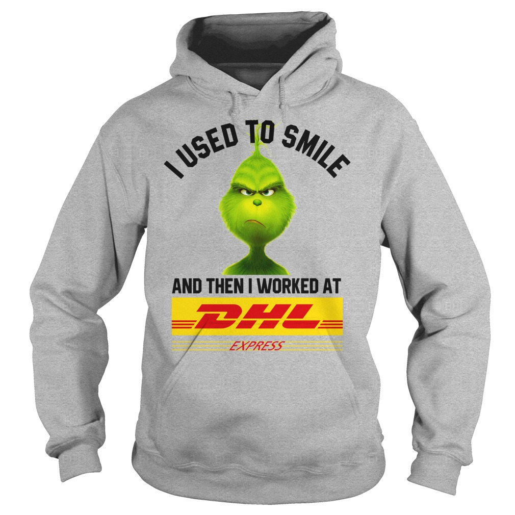 Grinch I used to smile and then i worked at Dhl Express shirt hoodie