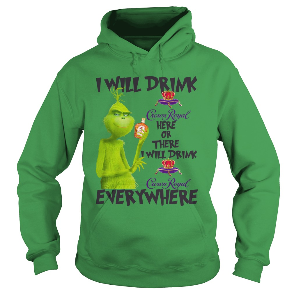 Grinch I will drink Crown Royal here or there and everywhere shirt hoodie