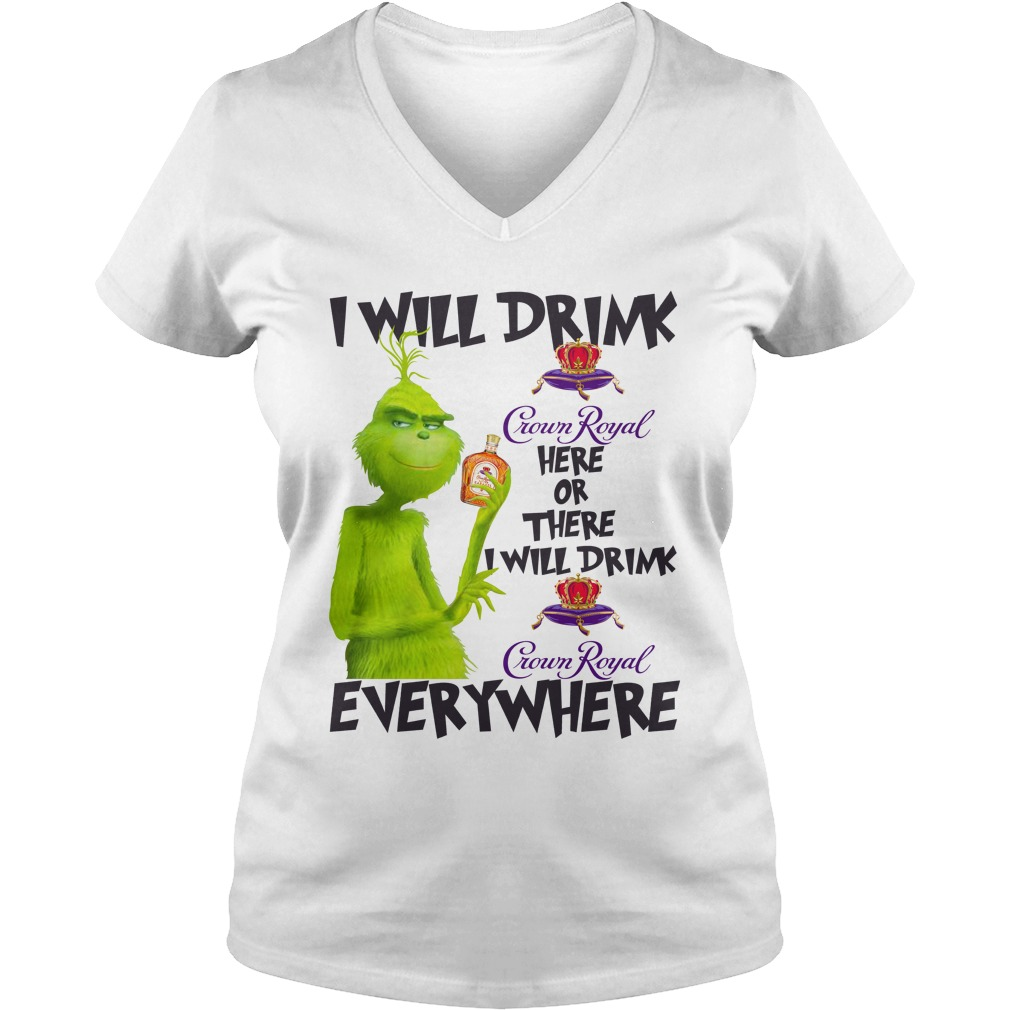 Grinch I will drink Crown Royal here or there and everywhere shirt lady v-neck