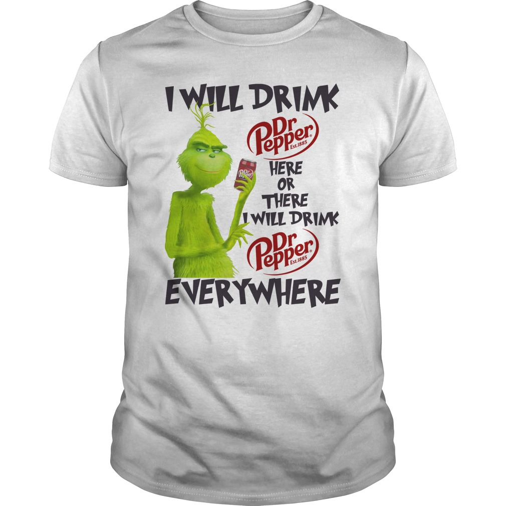 Grinch I will drink Dr pepper here or there and everywhere shirt guy tee