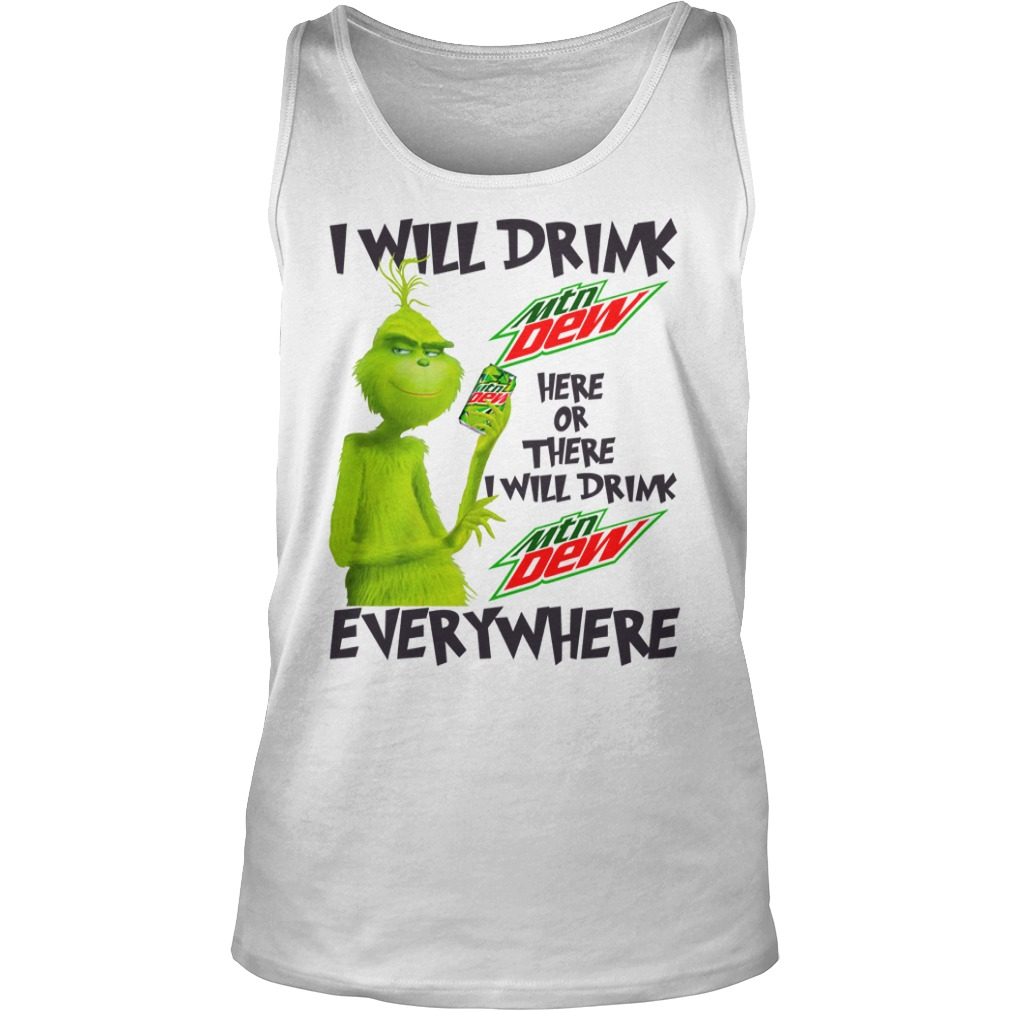 Grinch I will drink Mountain Dew here or there and everywhere shirt unisex tank top