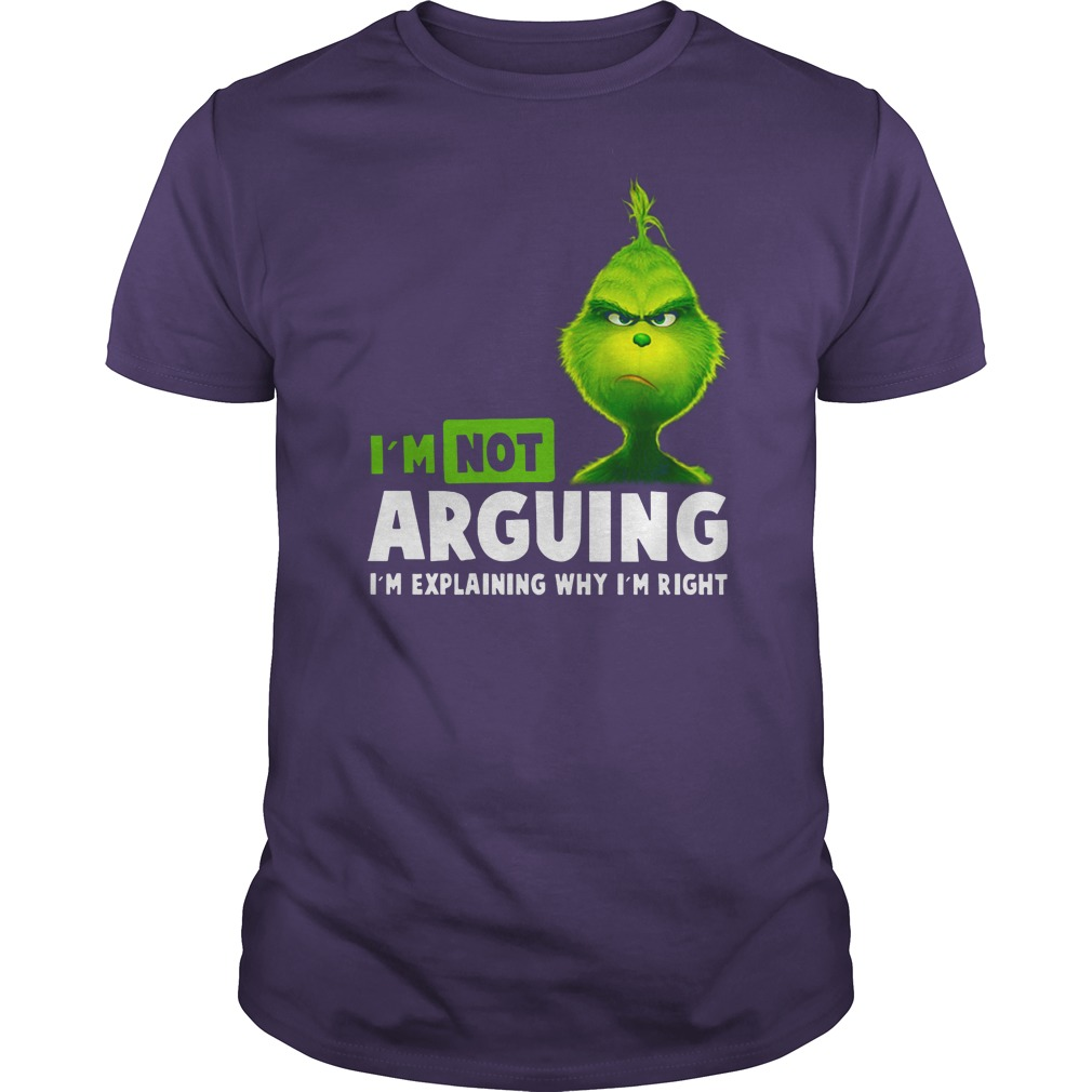 Grinch I'm not arguing i'm explaining why i'm right shirt guy tee