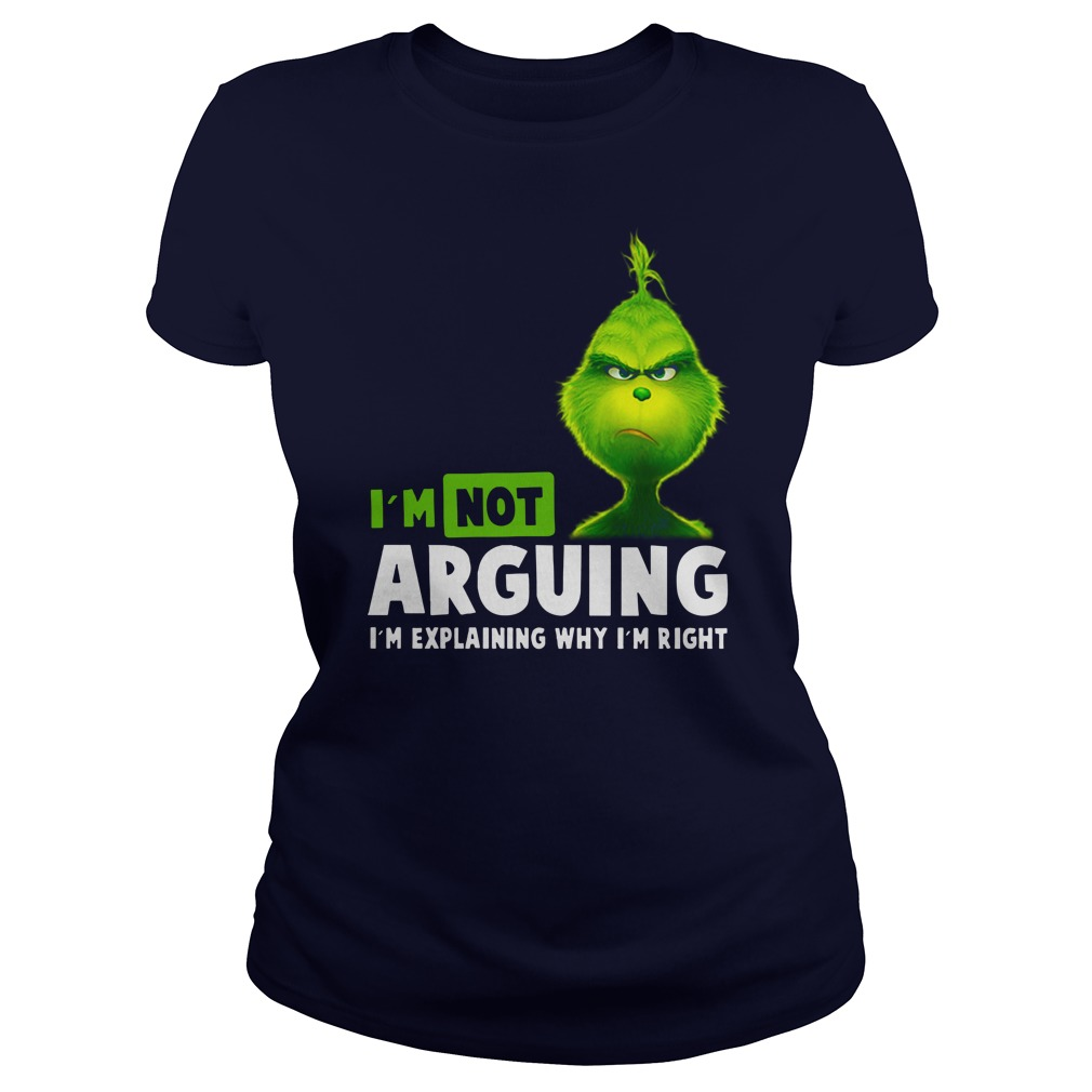 Grinch I'm not arguing i'm explaining why i'm right shirt lady tee