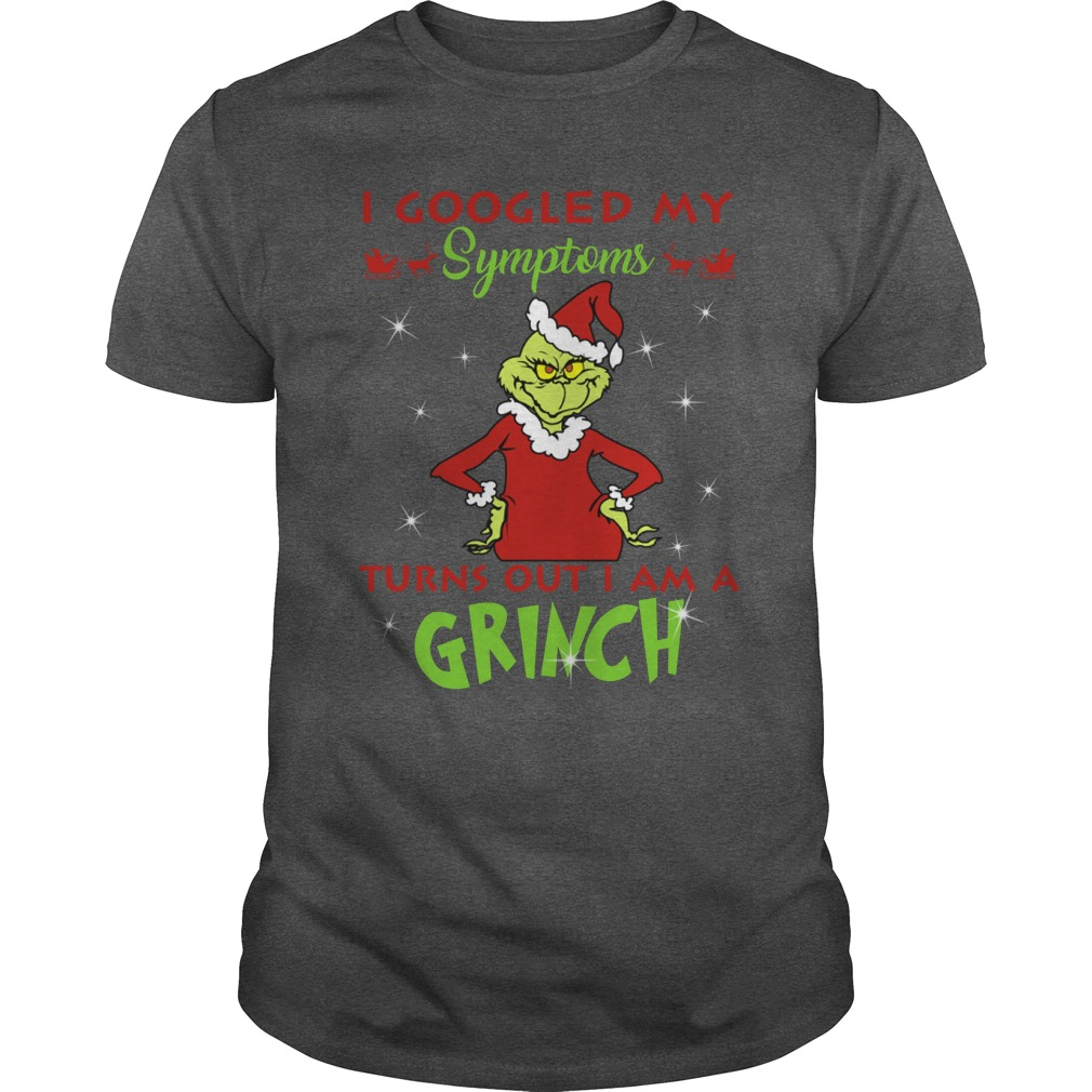 I googled my symptoms turns out I am a Grinch shirt guy tee