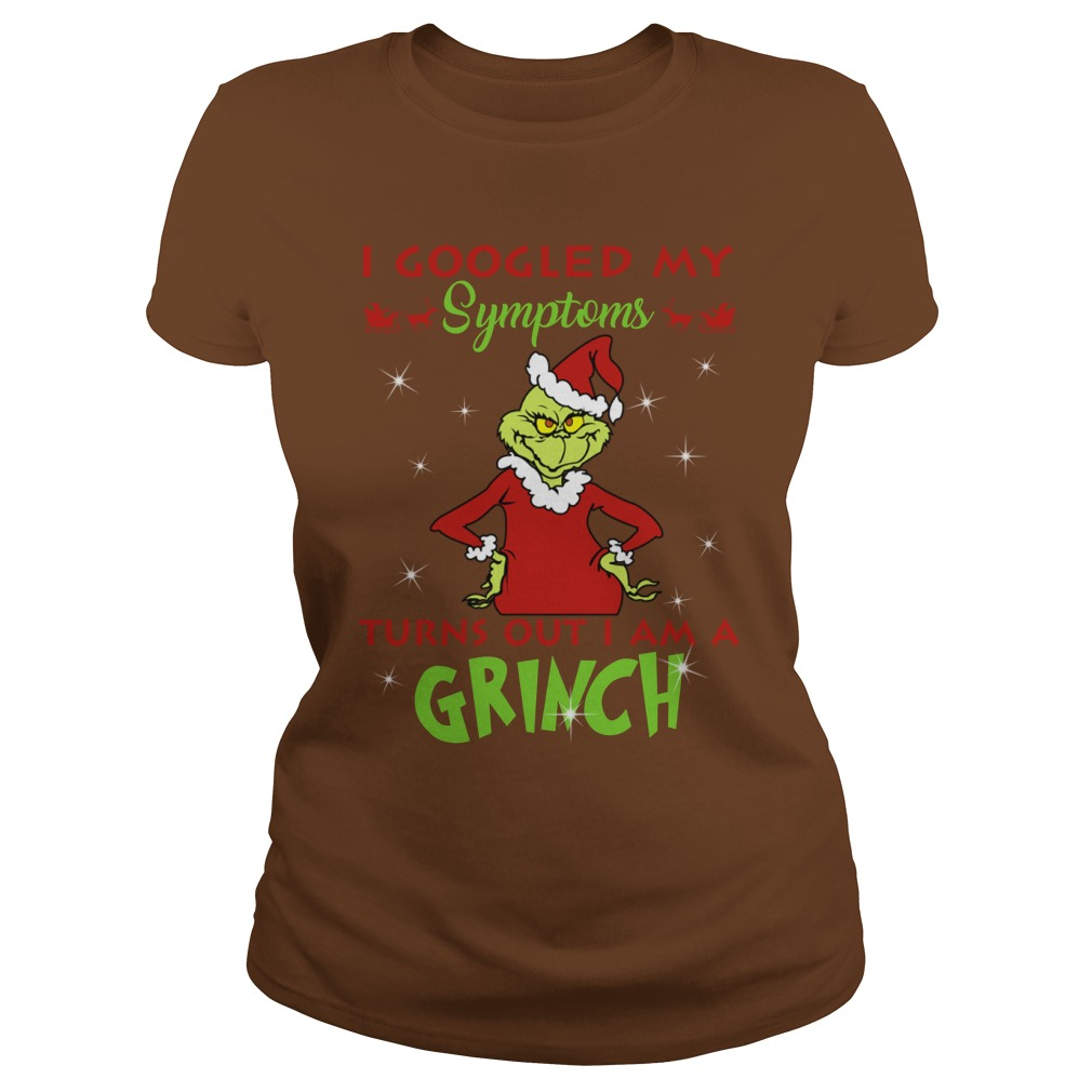 I googled my symptoms turns out I am a Grinch shirt lady tee