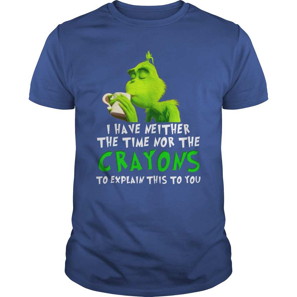 I have neither the time nor the crayons to explain this to you Grinch shirt guy tee