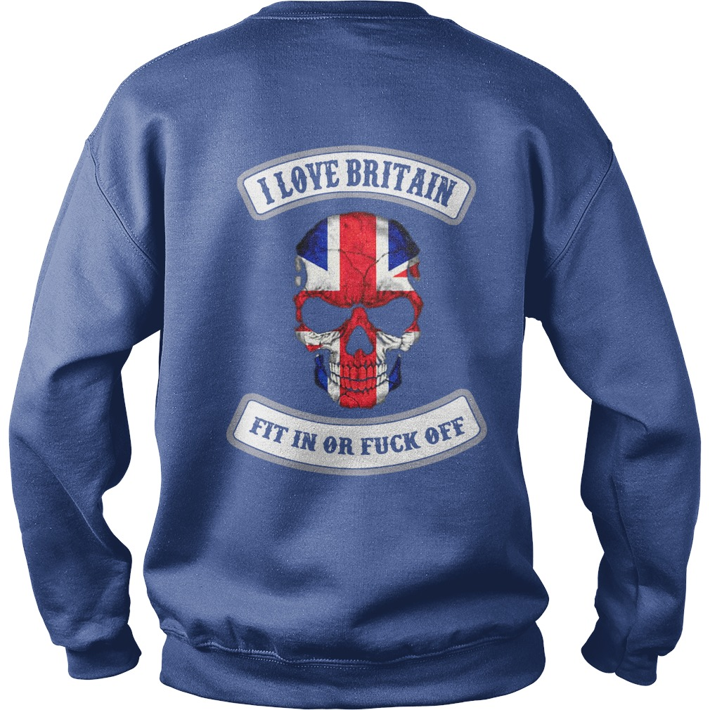 I love Britain fit in or fuck off shirt sweat shirt