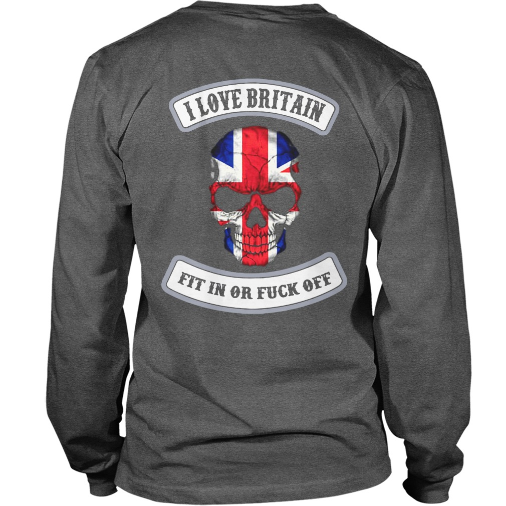 I love Britain fit in or fuck off shirt unisex longsleeve tee