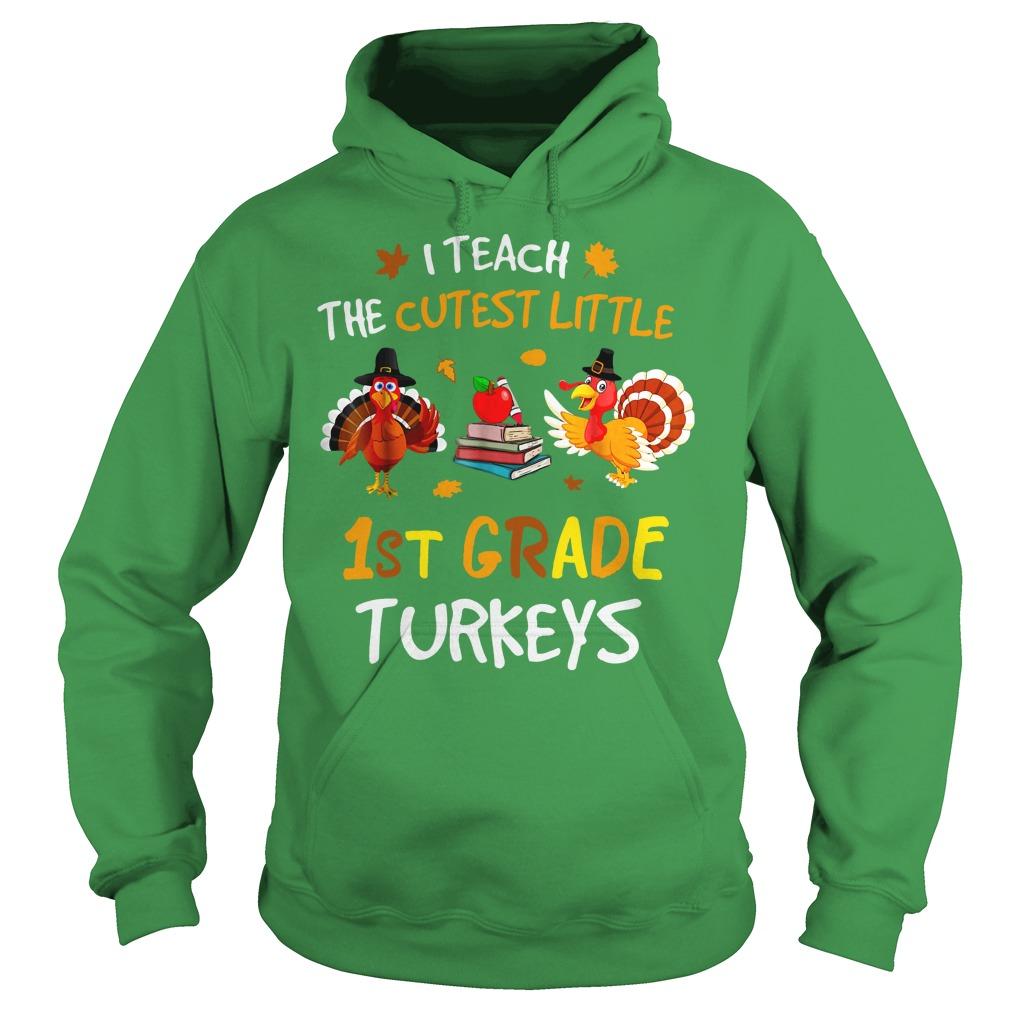 I teach the cutest little 1st grade turkeys shirt hoodie
