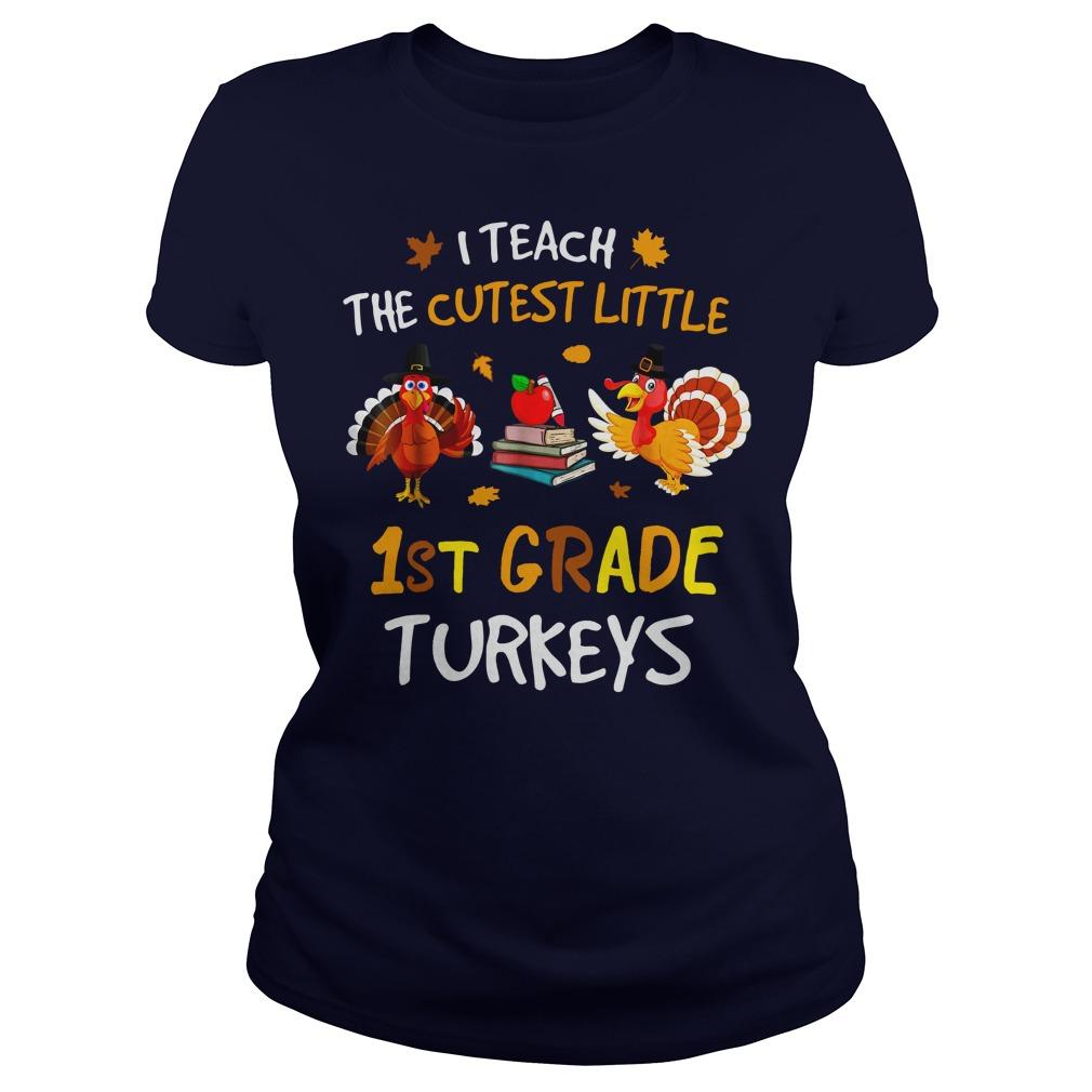 I teach the cutest little 1st grade turkeys shirt lady tee