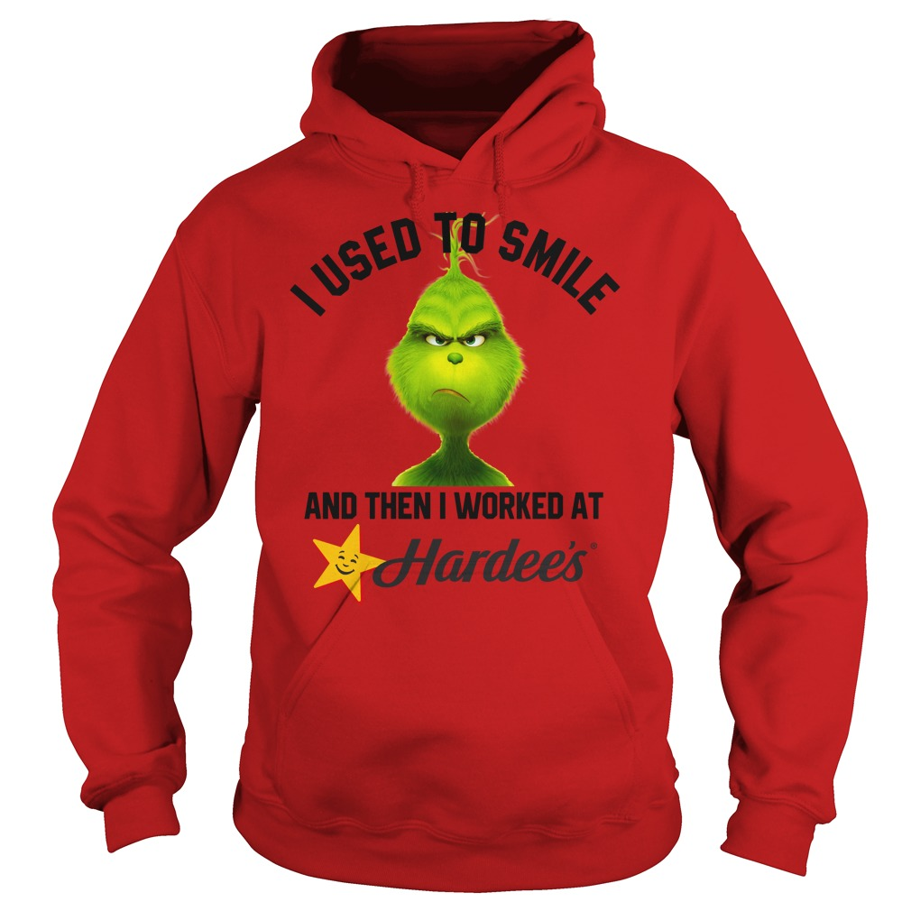 I used to smile and then i worked at Hardee's grinch shirt hoodie