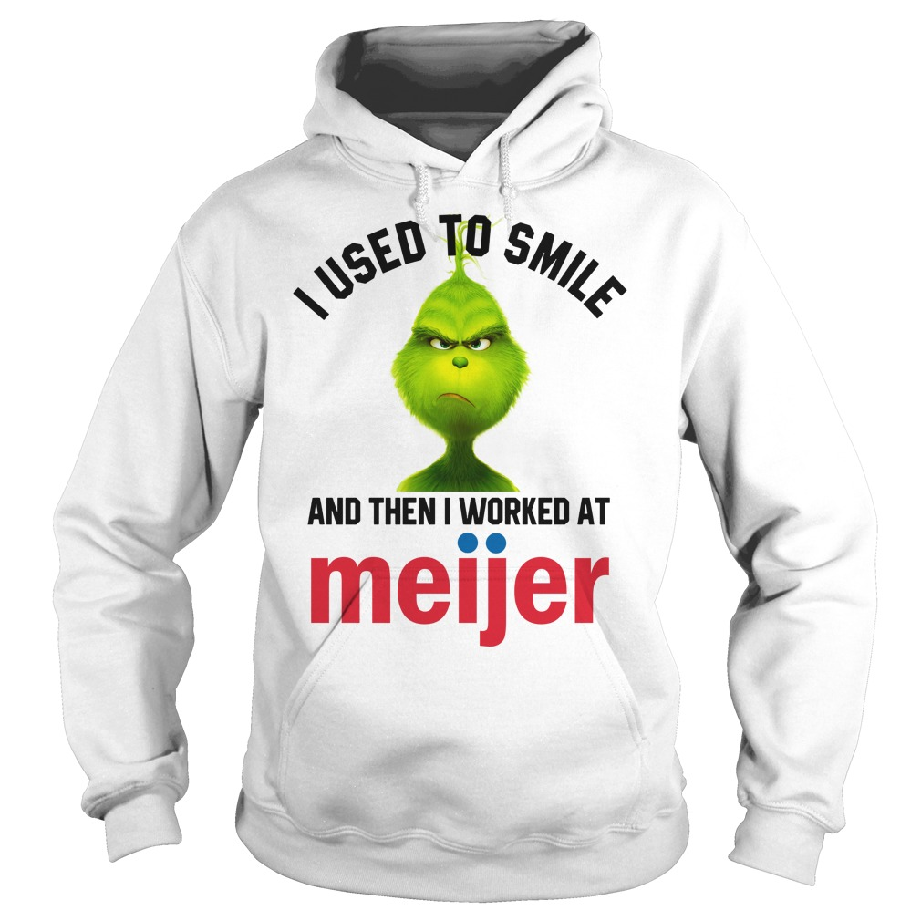 I used to smile and then i worked at Meijer Grinch shirt hoodie