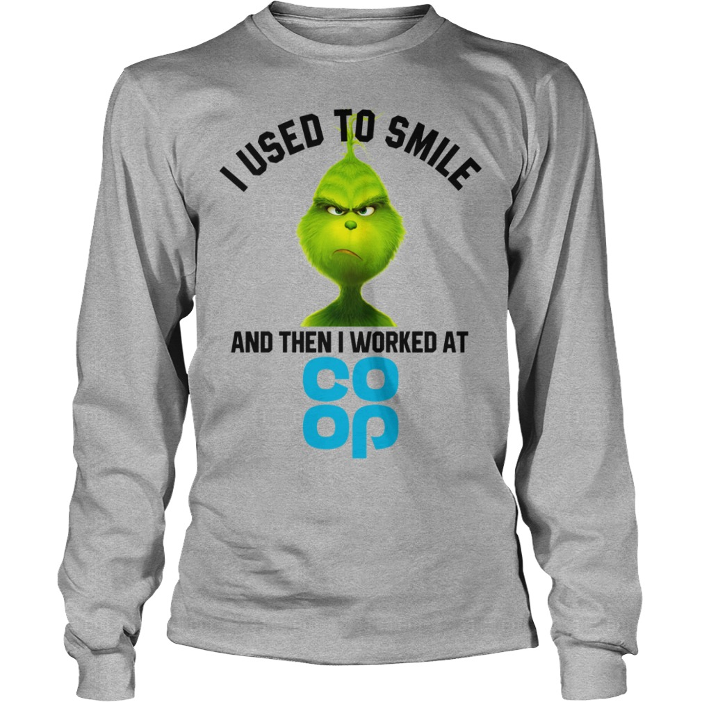 I used to smile and then i worked at The Co-op grinch shirt unisex longsleeve tee