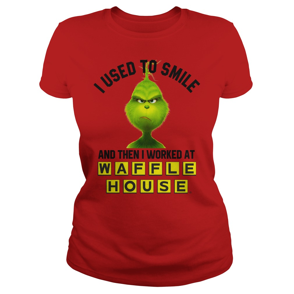 I used to smile and then i worked at Waffle House grinch shirt lady tee