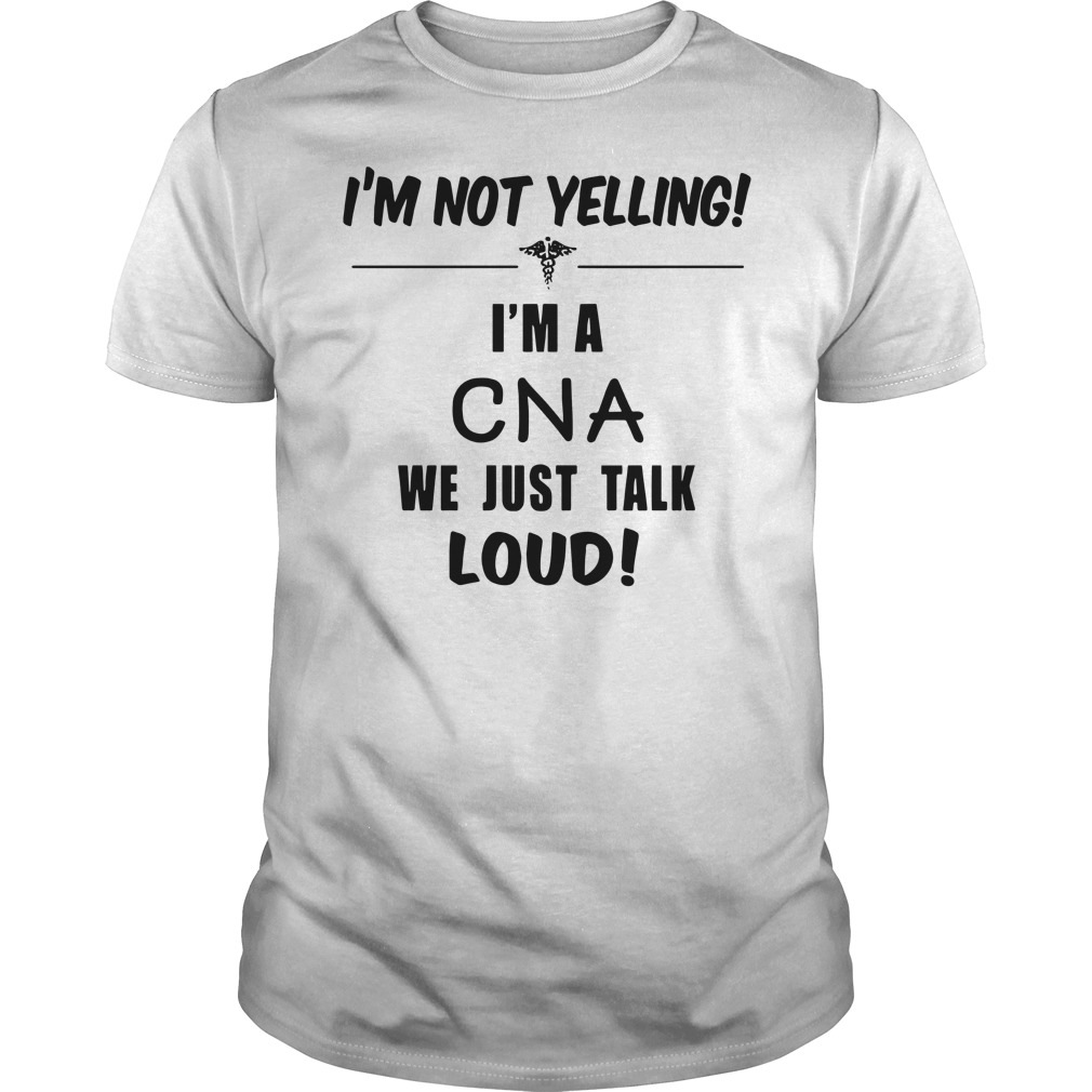 1351ca26 I'm not yelling I'm a cna we just talk loud shirt, longsleeve tee ...