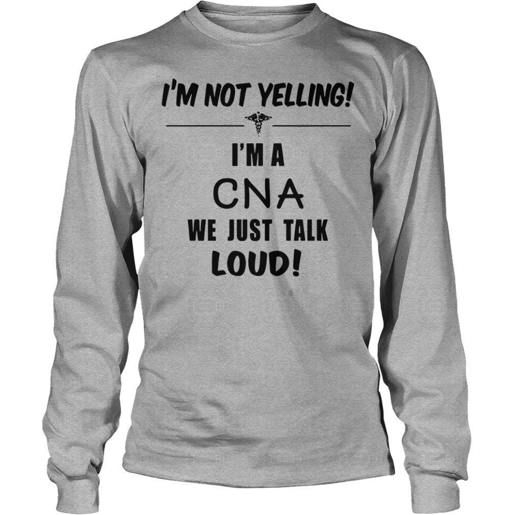 fbd25d27 I'm not yelling I'm a cna we just talk loud shirt unisex. Unisex longsleeve  tee ...