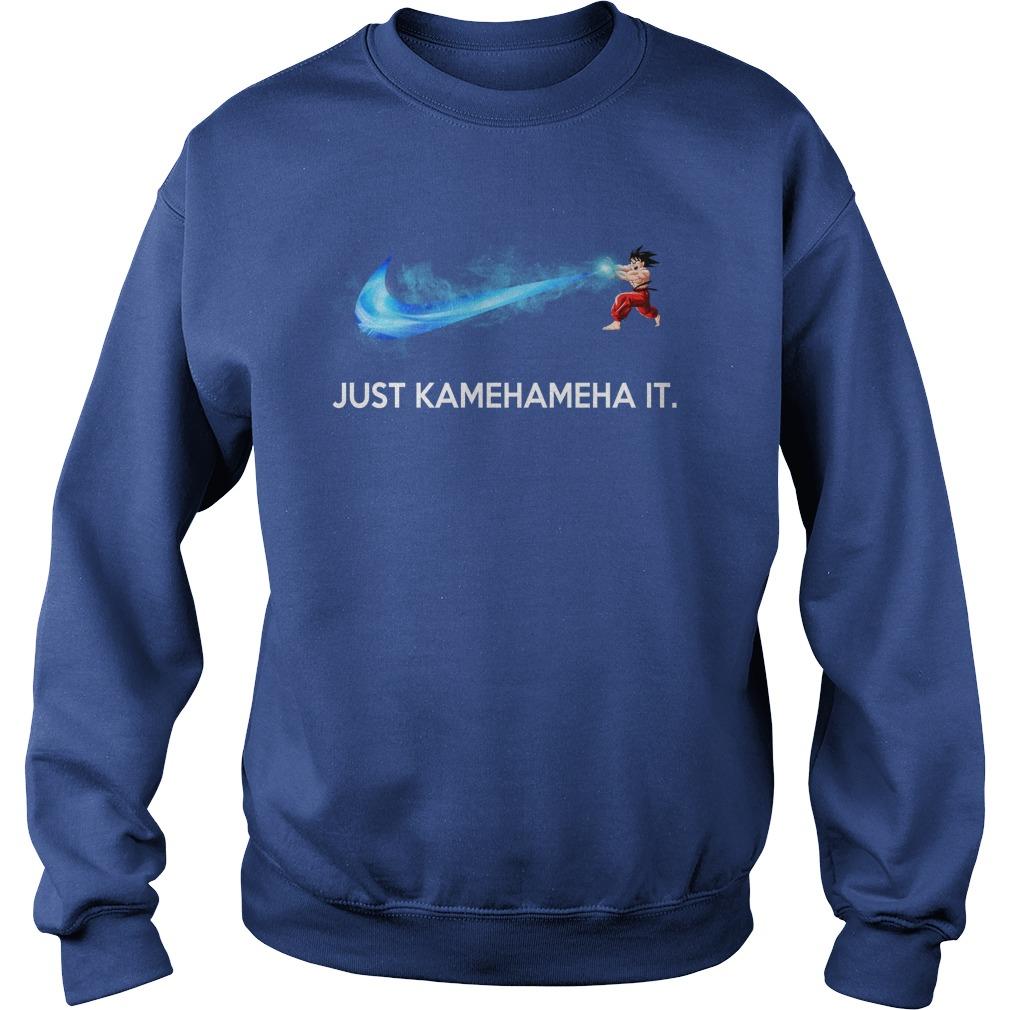 Just Kamehameha It Son Goku Nike shirt sweat shirt