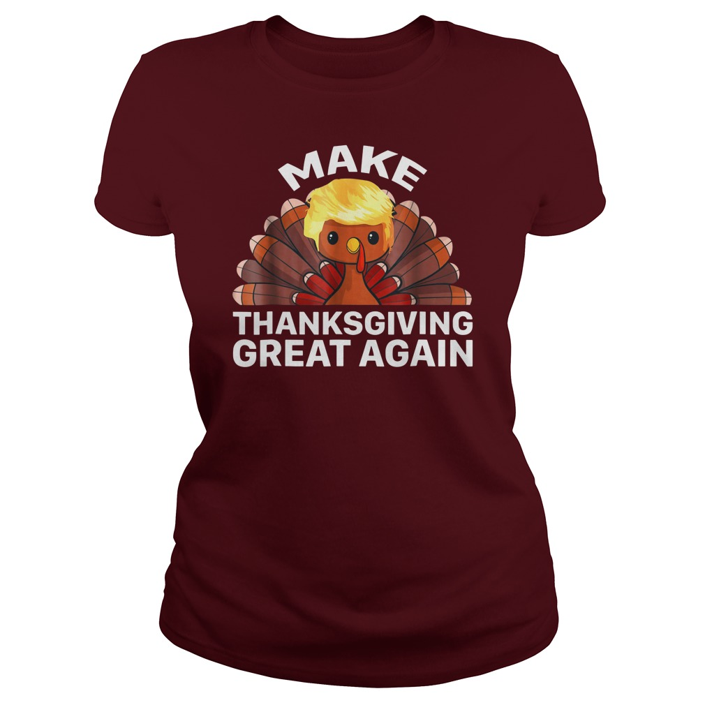 Make Thanksgiving Great Again Trump Turkey shirt lady tee