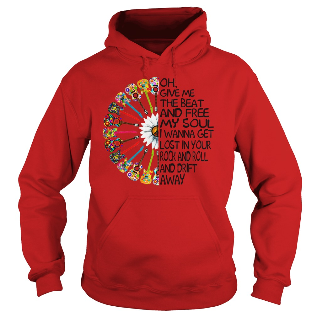 Oh give me the beat and free my soul i wanna get lost shirt hoodie