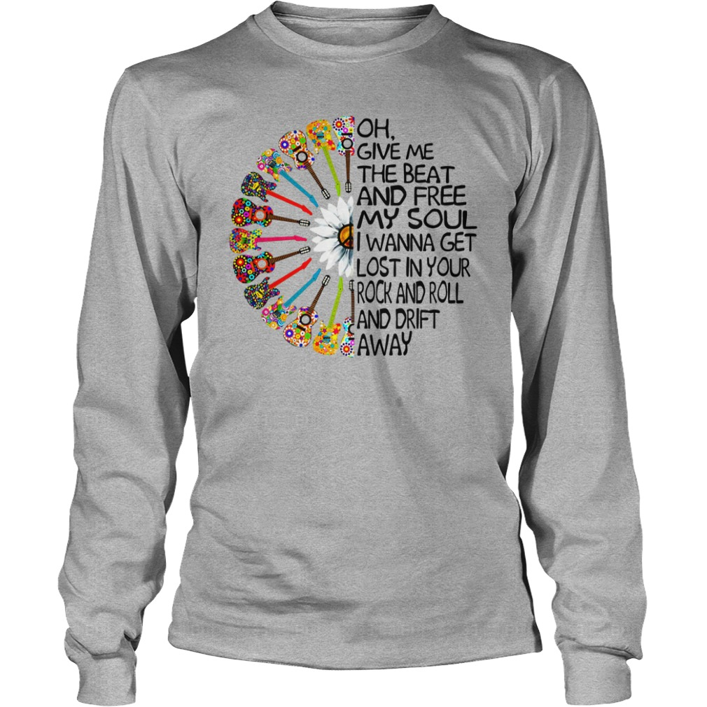 Oh give me the beat and free my soul i wanna get lost shirt unisex longsleeve tee