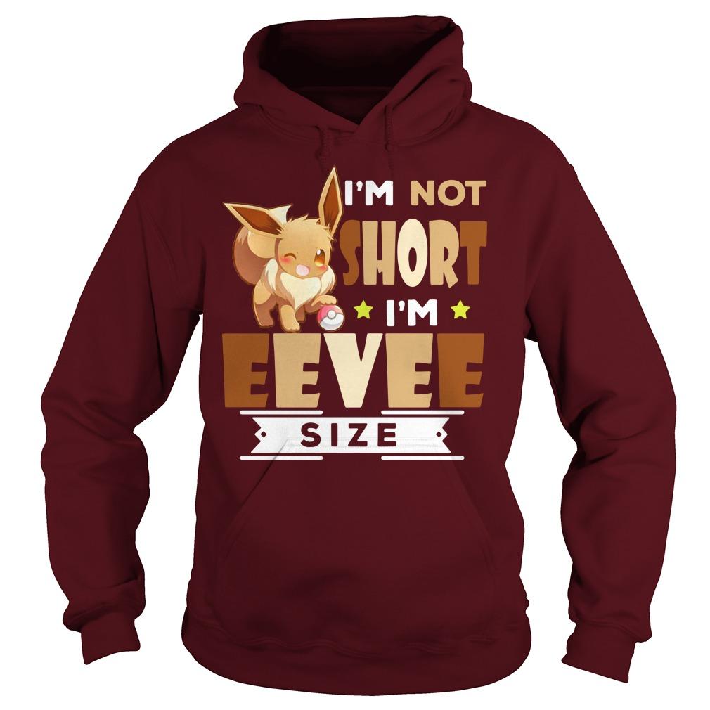 Pokemon I'm Not Short I'm Eevee Size shirt hoodie