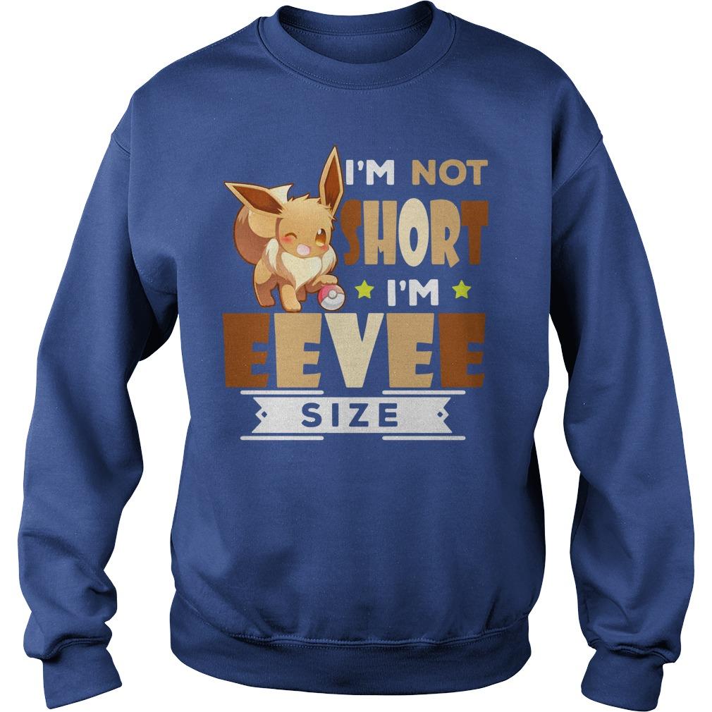 Pokemon I'm Not Short I'm Eevee Size shirt sweat shirt