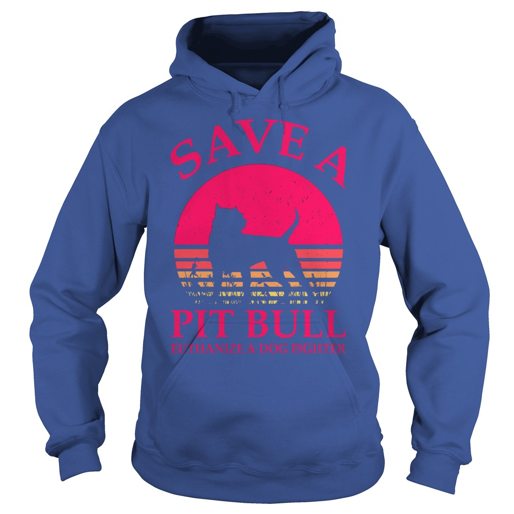 Save a Pitbull euthanize a dog fighter shirt hoodie