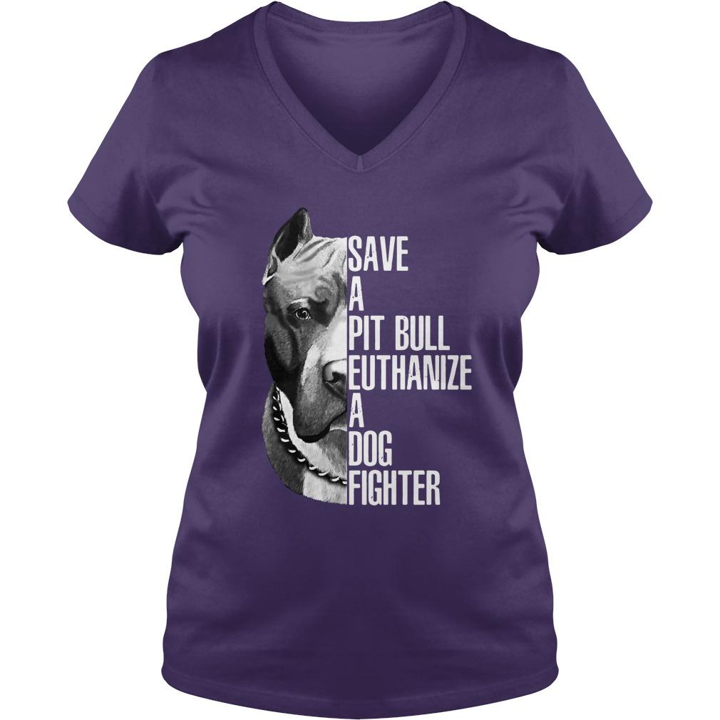 Save a pit bull euthanize a dog fighter shirt lady v-neck
