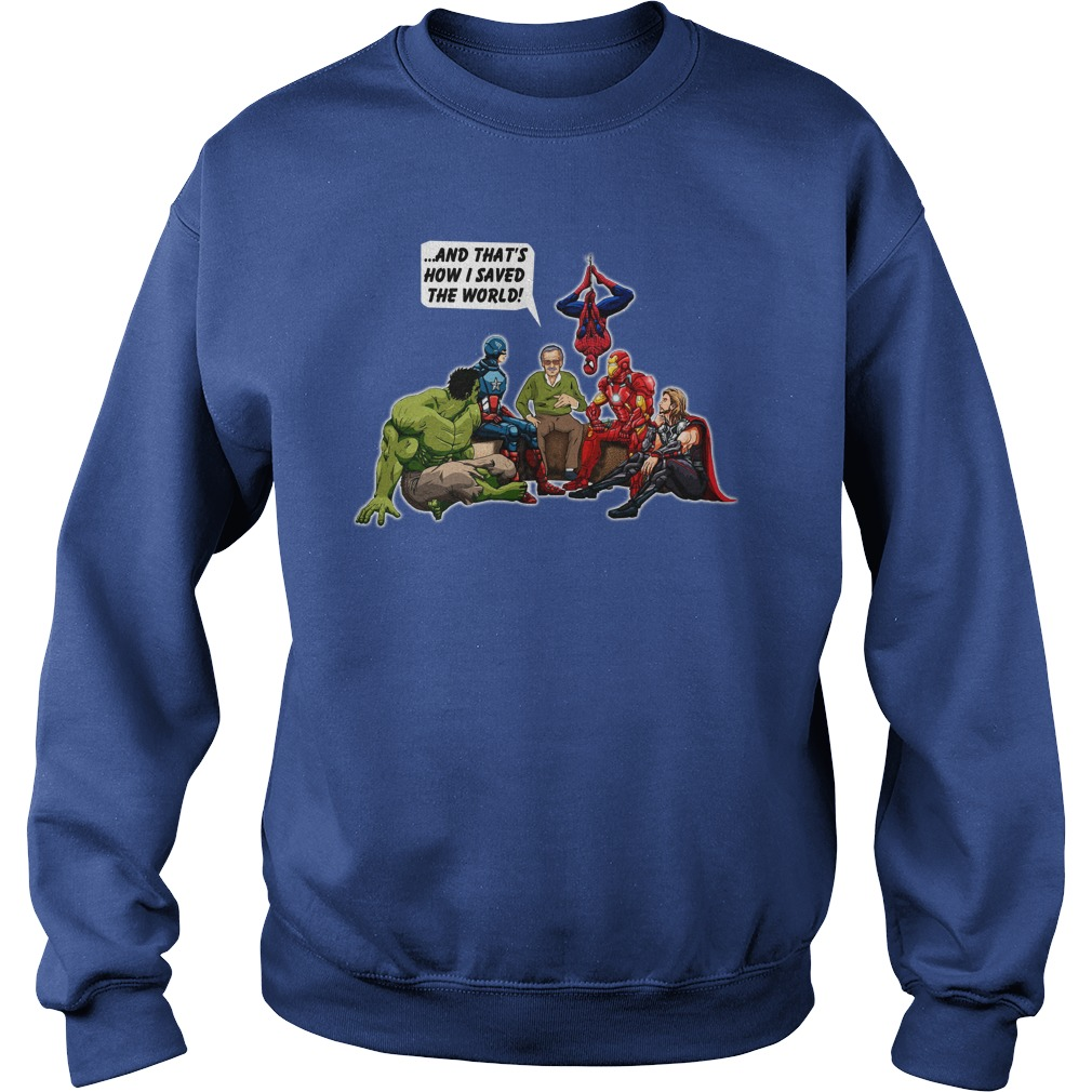Stan Lee and Superheroes and that's how I saved the world shirt sweat shirt
