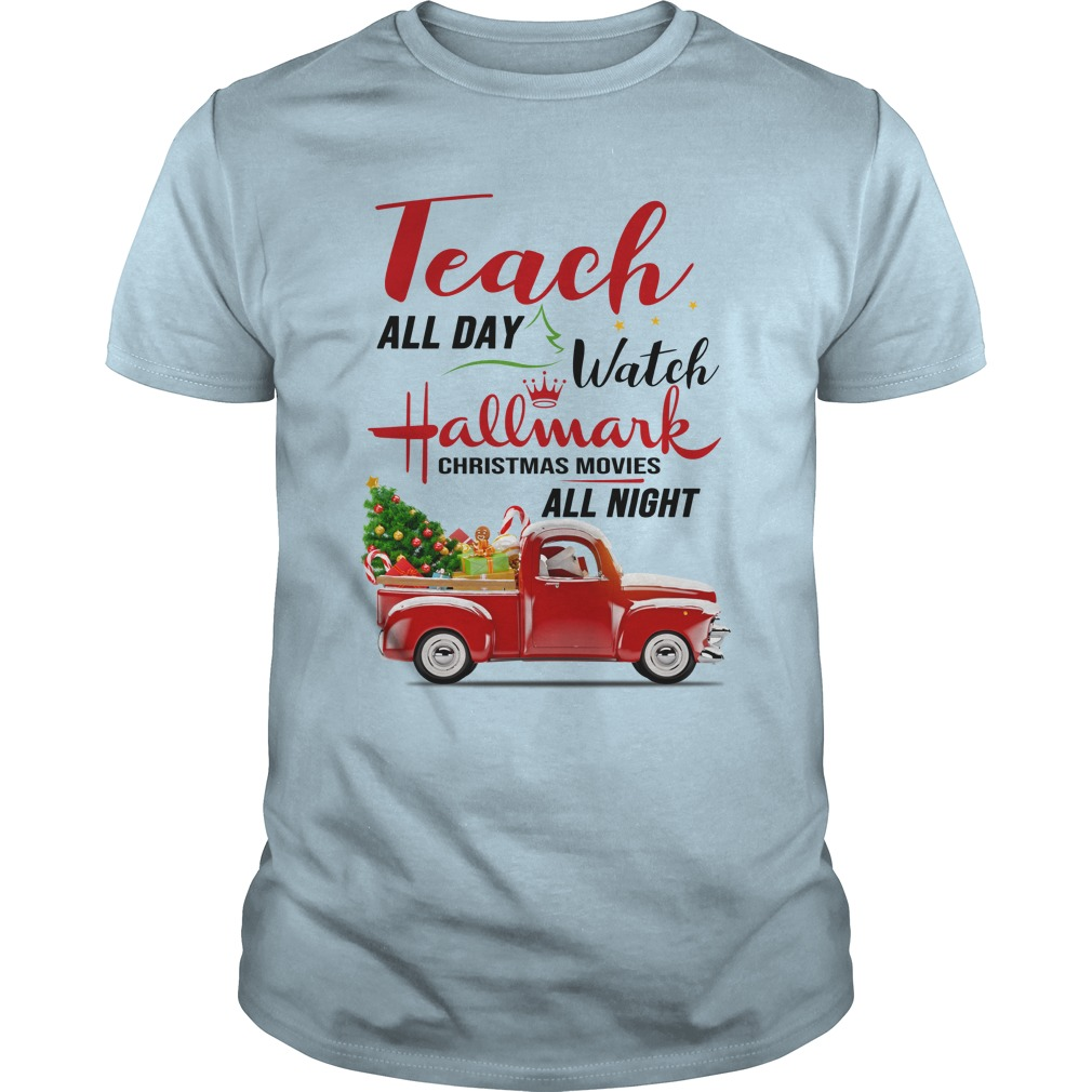 Teach all day watch Hallmark Christmas movies all night shirt guy tee