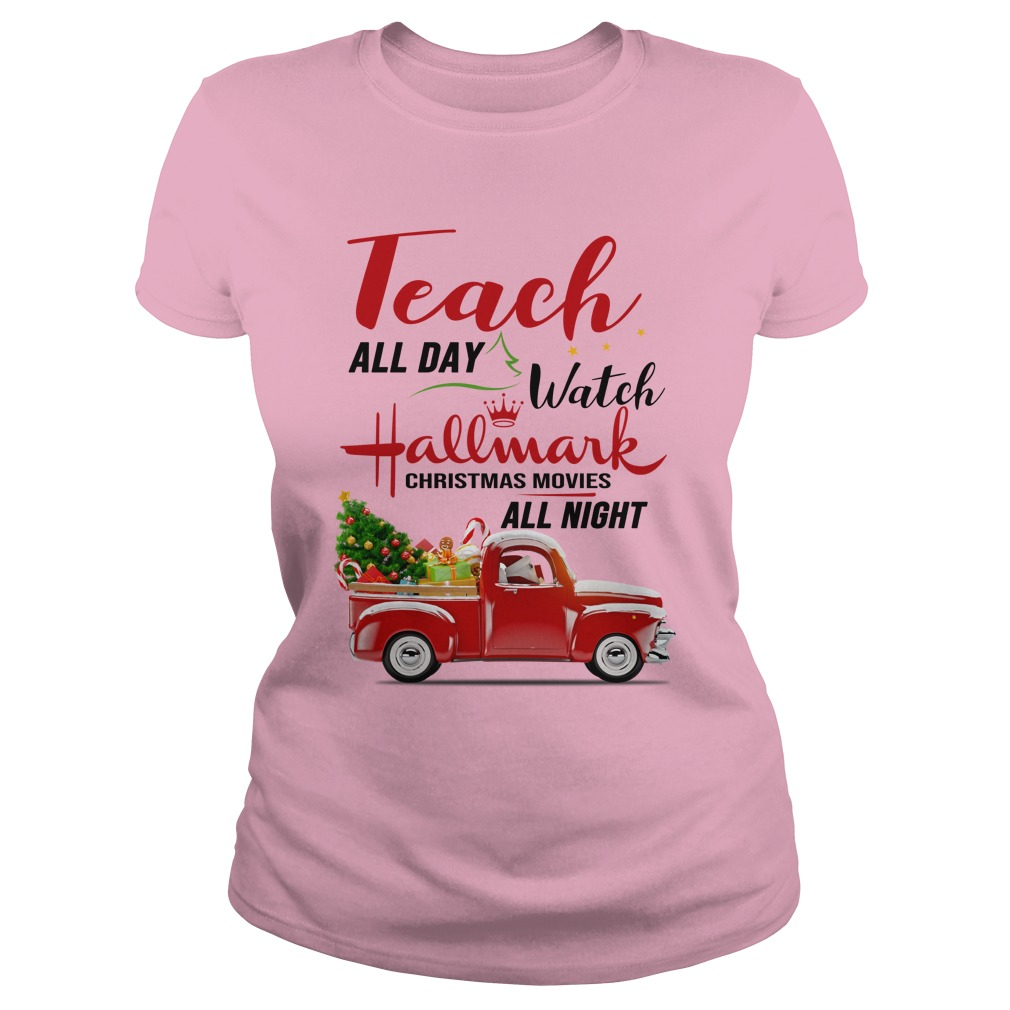 Teach all day watch Hallmark Christmas movies all night shirt lady tee