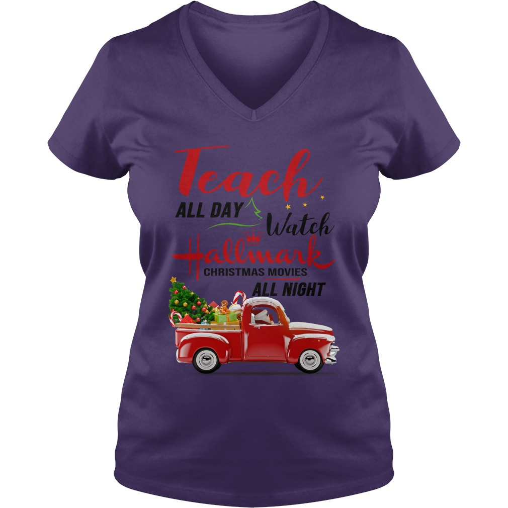 Teach all day watch Hallmark Christmas movies all night shirt lady v-neck